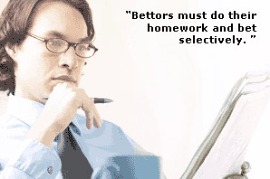 Bettors must dotheir homework and bet selectively.